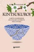 Download and Read Online Kintsukuroi. L'arte giapponese di curare le ferite dell'anima