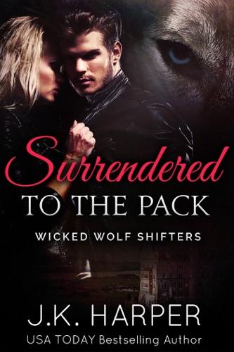 J.K. Harper - Surrendered to the Pack