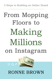 From Mopping Floors to Making Millions on Instagram: 5 Steps to Building an Online Brand book