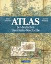 Atlas Der Deutschen Eisenbahn-Geschichte Geschichte Anschaulich In Streckenkarten