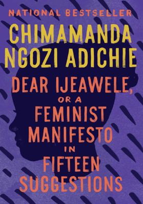 Dear Ijeawele, or A Feminist Manifesto in Fifteen Suggestions - Chimamanda Ngozi Adichie book