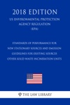 Standards Of Performance For New Stationary Sources And Emission Guidelines For Existing Sources - Other Solid Waste Incineration Units US Environmental Protection Agency Regulation EPA 2018 Edition