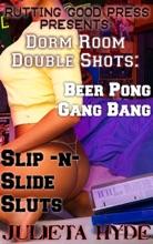 Dorm Room Double Shots: Beer Pong Gang Bang & Slip-N-Slide Sluts