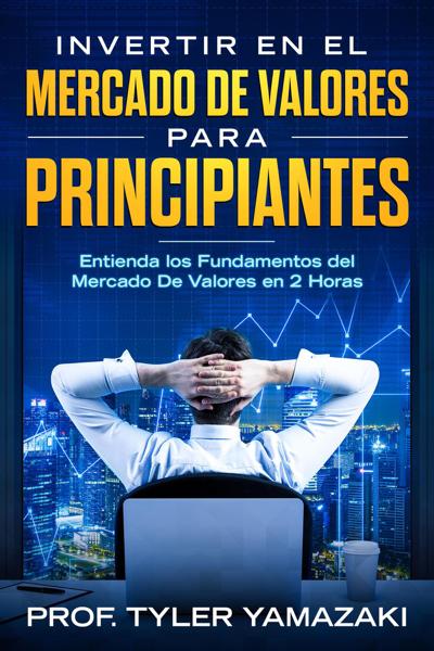 Invertir en el Mercado De Valores para Principiantes [Libro en Español/Spanish Book]
