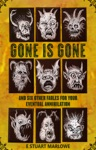 Gone Is Gone And Six Other Fables For Your Eventual Annihilation