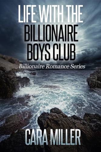Cara Miller - Life with the Billionaire Boys Club