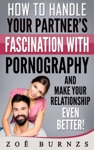 How To Handle Your Partners Fascination With Pornography  And Make Your Relationship Even Better