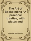 The Art Of Bookbinding  A Practical Treatise With Plates And Diagrams