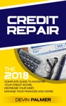 Credit Repair The 2018 Complete Guide To Increase Your Credit Score Decrease Your Debt Manage Your Finances And More