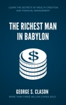 The Richest Man In Babylon Learn The Secrets Of Wealth Creation And Financial Management