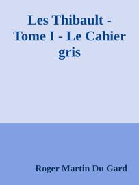 Les Thibault - Tome I - Le Cahier gris