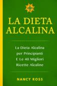 La Dieta Alcalina: La Dieta Alcalina per Principianti E Le 40 Migliori Ricette Alcaline Book Cover