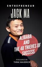 Entrepreneur Jack Ma Alibaba And The 40 Thieves Of Success By