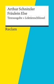 TEXTAUSGABE + LEKTüRESCHLüSSEL. ARTHUR SCHNITZLER: FRäULEIN ELSE