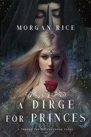 A Dirge for Princes (A Throne for Sisters—Book Four) - Morgan Rice