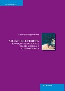 Ad est dell'Europa. Storia, cultura e società tra età moderna e contemporanea da Giuseppe Motta
