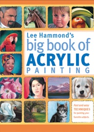 LEE HAMMONDS BIG BOOK OF ACRYLIC PAINTING
