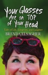 Your Glasses Are On Top Of Your Head Tales Of Life Longevity And Laughter