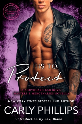 Carly Phillips - His To Protect: A Bodyguards Bad Boys/Masters and Mercenaries Novella