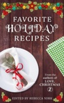 Favorite Holiday Recipes From The Authors Of Love Christmas 2