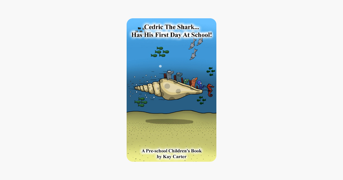 Cedric The Shark Has His First Day at School - Kay Carter