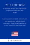 Magnuson-Stevens Fishery Conservation And Management Act Provisions - Fisheries Of The Northeastern United States - Interim Secretarial Action US National Oceanic And Atmospheric Administration Regulation NOAA 2018 Edition