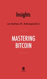 INSIGHTS ON ANDREAS M. ANTONOPOULOS'S MASTERING BITCOIN BY INSTAREAD
