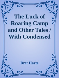 The Luck Of Roaring Camp And Other Tales With Condensed Novels Spanish And American Legends And Earlier Papers