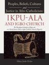 Peoples Beliefs Cultures And Justice In Afro-Catholicism  Ikpu-Ala And Igbo Church