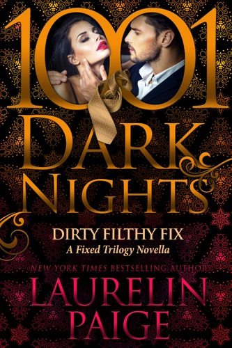 Laurelin Paige - Dirty Filthy Fix: A Fixed Trilogy Novella