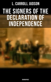 THE SIGNERS OF THE DECLARATION OF INDEPENDENCE: BIOGRAPHIES