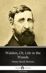 Walden Or Life In The Woods By Henry David Thoreau - Delphi Classics Illustrated