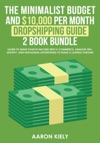 The Minimalist Budget And 10000 Per Month Dropshipping Guide 2 Book Bundle Learn To Make Passive Income With E-commerce Amazon FBA Shopify And Instagram Advertising To Make A Lasting Fortune