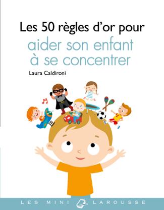Les 50 règles d'or pour aider son enfant à se concentrer - Laura Caldironi