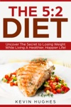 The 52 Diet Uncover The Secret To Losing Weight While Living A Healthier Happier Life