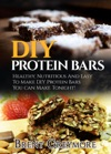 DIY Protein Bars Healthy Nutritious Easy To Make DIY Protein Bar Recipes You Can Make At Home Tonight