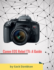 CANON EOS REBEL T7I: A GUIDE