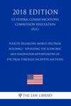 Policies Regarding Mobile Spectrum Holdings - Expanding The Economic And Innovation Opportunities Of Spectrum Through Incentive Auctions US Federal Communications Commission Regulation FCC 2018 Edition