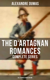The D Artagnan Romances Complete Series All 6 Books In One Edition
