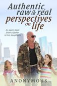 Authentic, Raw and Real Perspectives on Life
