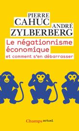 Le négationnisme économique. Et comment s'en débarrasser