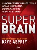 Super Brain: Il piano per attivare l'energia del cervello, lavorare con intelligenza e pensare velocemente in sole due settimane