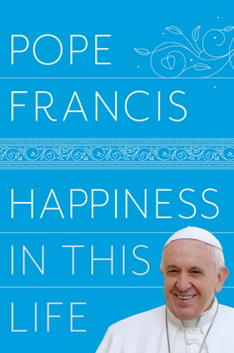 Pope Francis & Oonagh Stransky - Happiness in This Life