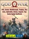 God Of War PS4 Armor Walkthrough Trophys DLC Ares Aphrodite Atreus Asgard Tips Game Guide Unofficial
