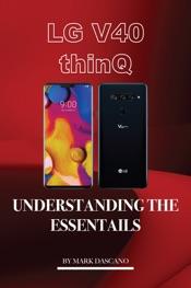 Lg V40 Thinq: Understanding the Essentials