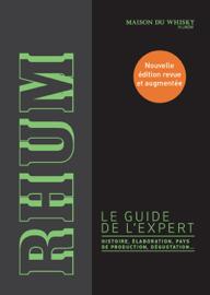 Rhum, le guide de l'expert. Histoire, élaboration, pays de production, dégustation...