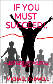 If You Must Succeed!: Untold Secrets Of; Leadership, Winning And Growth: Winning And Success: Millionaire Success Habits: book