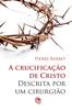 A crucificação de Cristo descrita por um cirurgião - Pierre Barbet