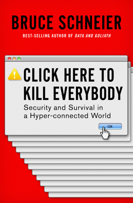 Click Here to Kill Everybody: Security and Survival in a Hyper-connected World - Bruce Schneier book
