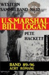 US Marshal Bill Logan Band 89-96 Acht Romane Sammelband 12 US Marshal Western Sammelband